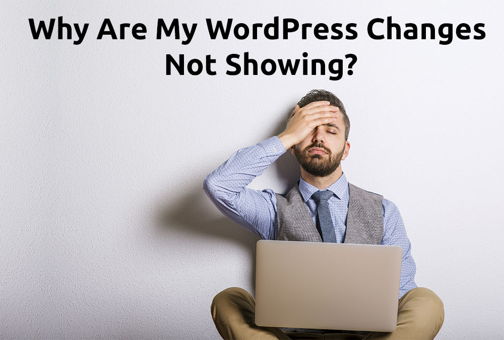 Why are my WordPress changes not showing on my website? click here fix